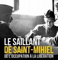 EXPOSITION LE SAILLANT DE SAINT MIHIEL, DE L'OCCUPATION A LA LIBERATION